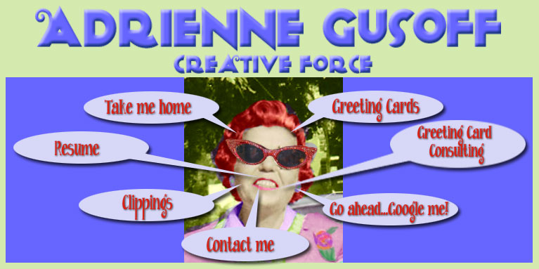 Adrienne gusoff creative force these are just a small sampling of the thousands of cards ive published with such companies as recycled paper greetings papyrus marcel schurman fine m4hsunfo
